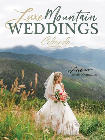 Luxe Mountain Weddings - Colorado issue